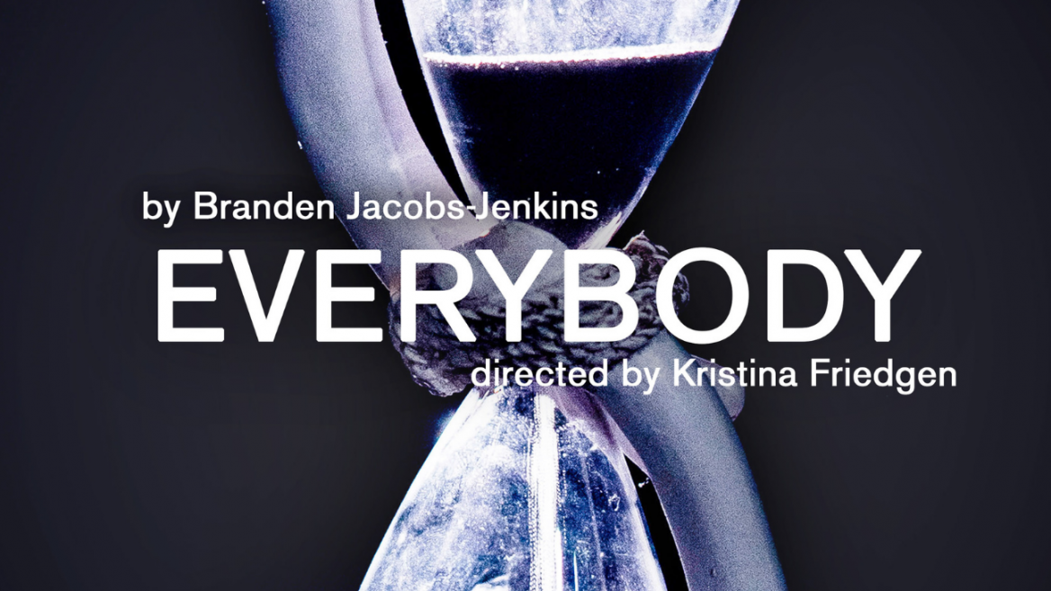"""skeleton hands hold an hourglass, words read """"Everybody"""" by Brandon Jacobs Jenkins, directed by Kristina Friedgen"""